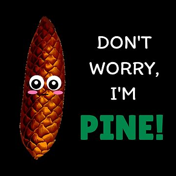 Don't Worry I'm Pine Cute Pine Cone Pun by DogBoo