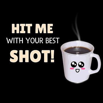 Hit Me Your Best Shot Funny Espresso Pun by DogBoo