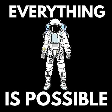 Everything is possible Astronaut by phys