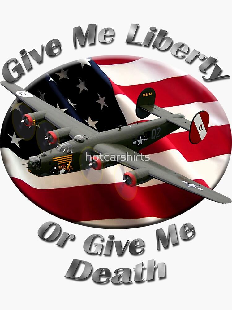 B-24 Liberator Give Me Liberty by hotcarshirts