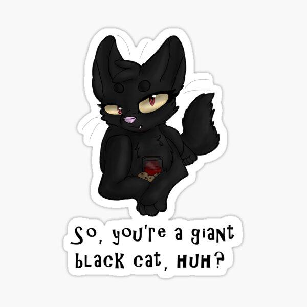 Giant Black Cat, Huh? Sticker
