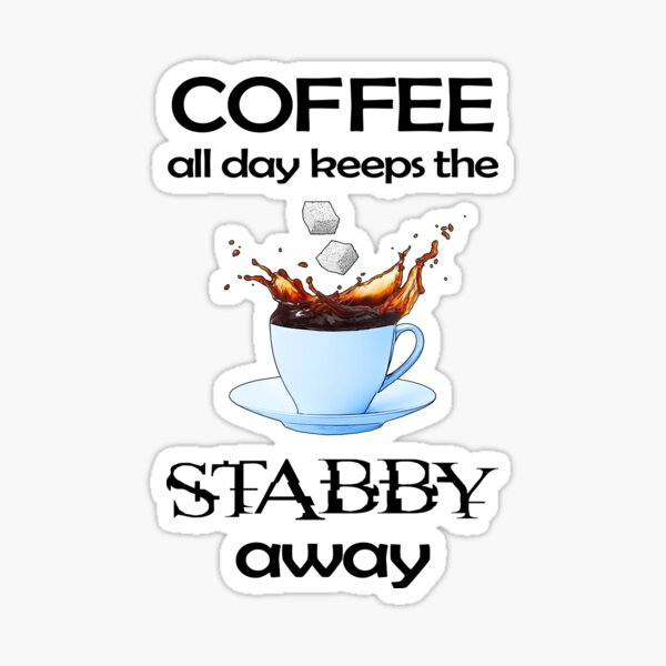 Coffee All Day Keeps the Stabby Away Sticker