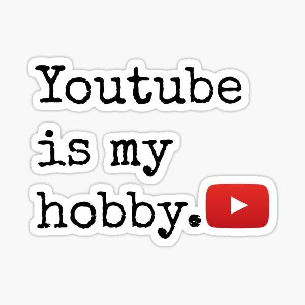 Youtube Is My Hobby Sticker