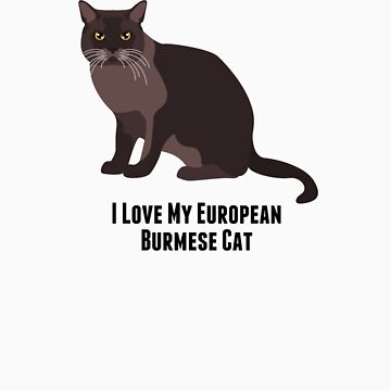 I Love My European Burmese Cat by rodie9cooper6
