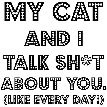 My Cat And I Talk Sh*t  About You. Cute Funny Cat Gift Idea by DogBoo