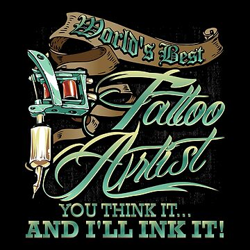 World's Best Tattoo Artist Think It And I'll Ink It by highparkoutlet