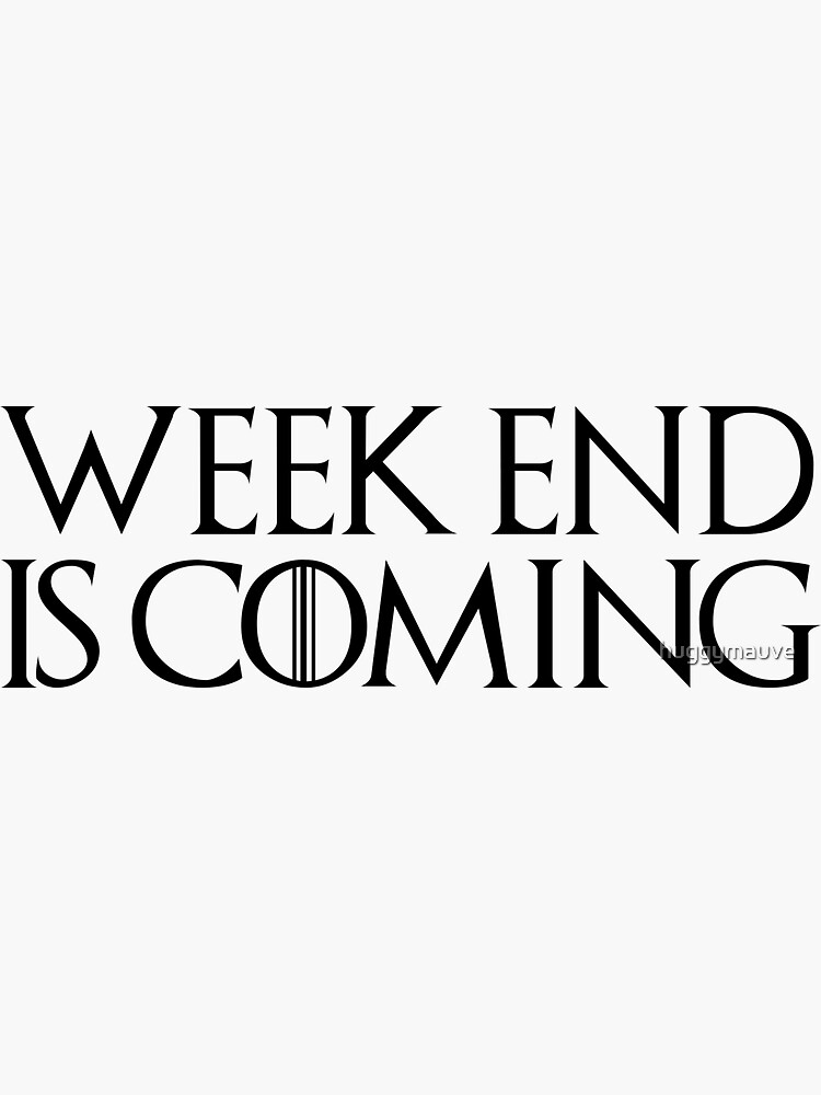 Week End Is Coming Game Of Throne Funny Quotes Parody Sticker By