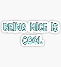 """Being Nice Is Cool"" Sticker"