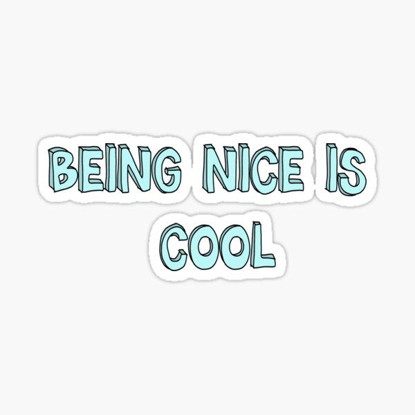 """""""Being Nice Is Cool"""" Sticker"""