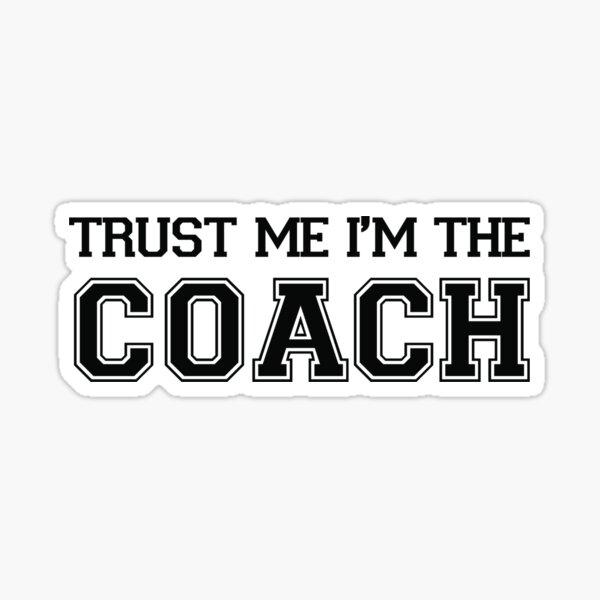 Trust Me I'm The Coach Sticker