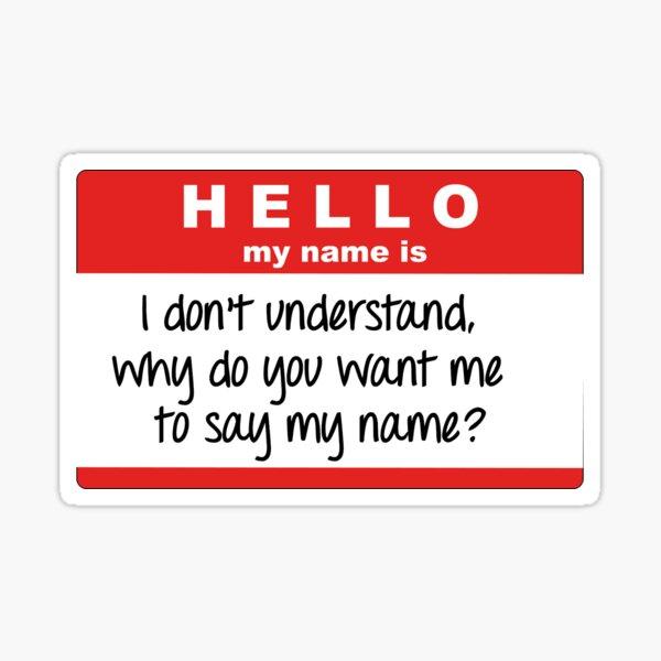¿Por qué quieres que diga mi nombre? Pegatina