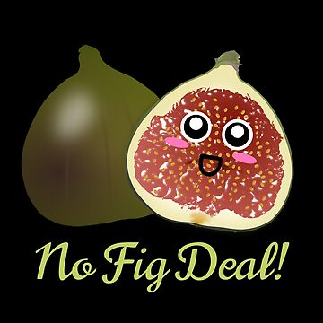 No Fig Deal Cute Fig Pun by DogBoo