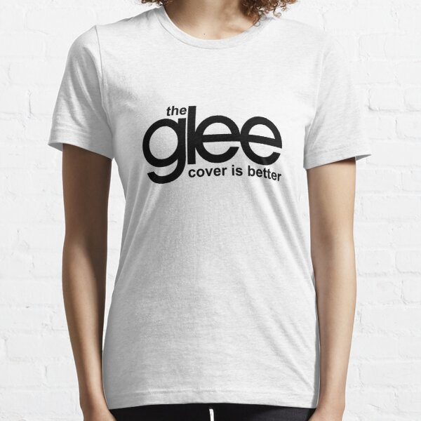 the glee cover is better Essential T-Shirt