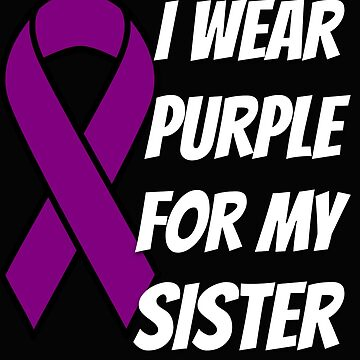 Cystic Fibrosis I Wear Purple For My Sister by mikevdv2001