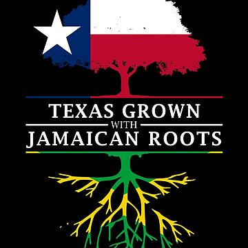 Texas Grown Jamaican Roots by ockshirts