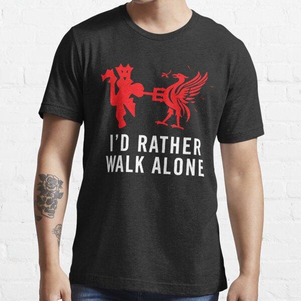 I'D RATHER WALK ALONE FUNNY SHIRT Essential T-Shirt
