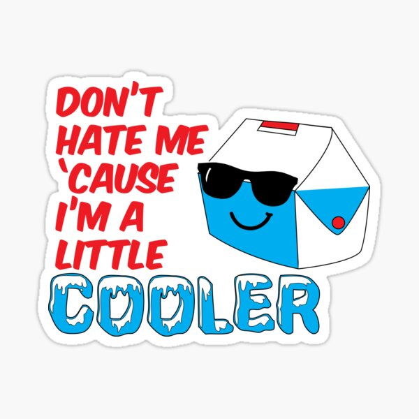 Don't Hate Me Cause I'm a Little Cooler Sticker