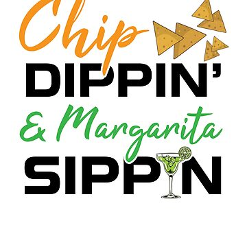 Chippin Dippin And Margarita Sippin Cinco De Mayo  by allsortsmarket