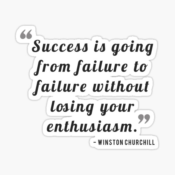 Success is going from failure to failure without losing your enthusiasm. - Winston Churchill Sticker