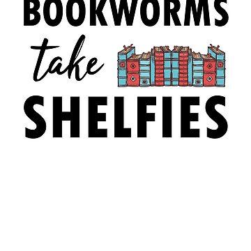 Bookworms Take Shelfies Funny Book Lover  Selfie  by allsortsmarket