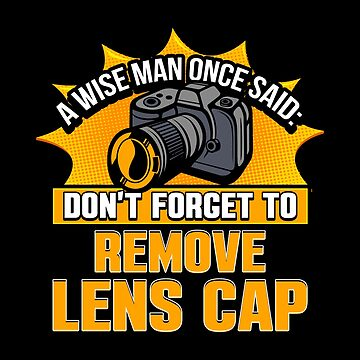 Photography Humor | Don't Forget to Remove Lens Cap by highparkoutlet