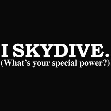 I SKYDIVE What's your special power skydiving by losttribe