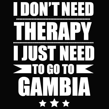 Don't Need Therapy Need to go to Gambia  Vacation Wanderlust by losttribe