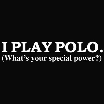 I PLAY POLO What's your special power by losttribe