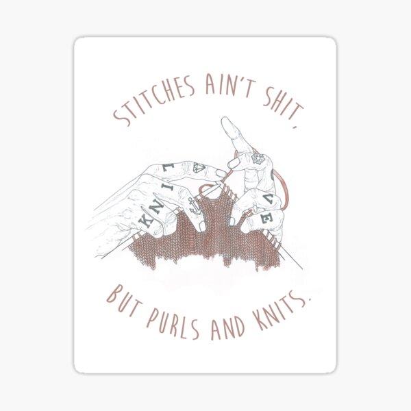 Stitches Ain't Shit Sticker