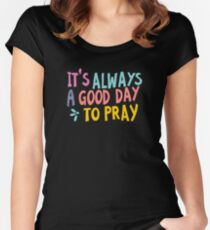 It's Always a Good Day to Pray - Tshirt Women's Fitted Scoop T-Shirt