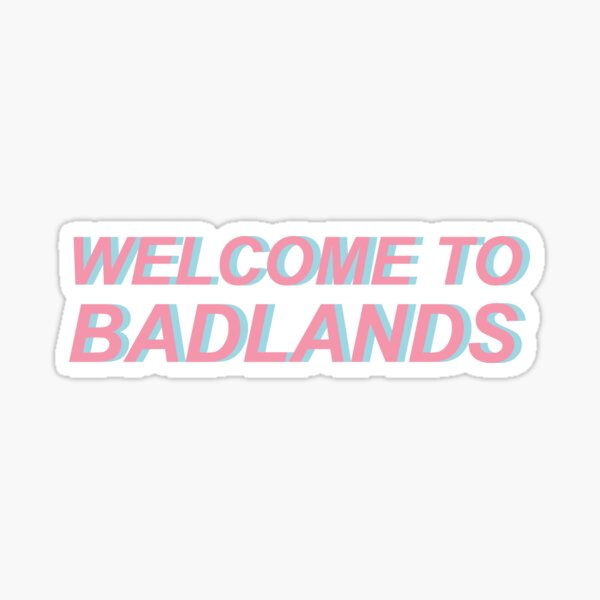Welcome To Badlands Sticker