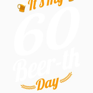 It's My 60 Beer th Day Birthday Milestone Funny Beer Gift by orangepieces