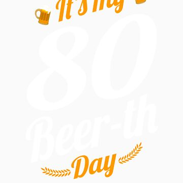 It's My 80 Beer th Day Birthday Milestone Funny Beer Gift by orangepieces
