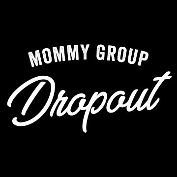 Mommy Group Dropout by with-care