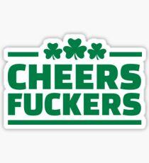 Cheers fuckers irish shamrock Sticker