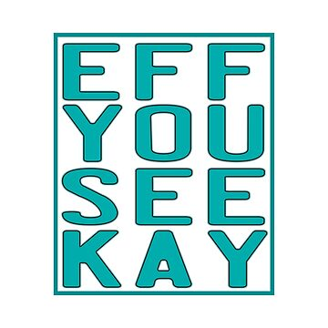"""Eff You See Kay"" for all the fuckers and fuck lovers out there!  by Customdesign200"