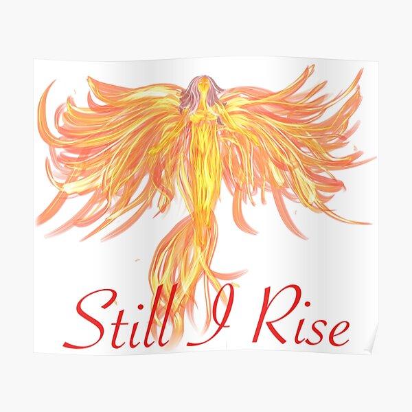 Phoenix rising Still I Rise - Maya Angelou  Poster