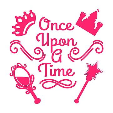 It's A Time Tee Saying Once Upon A Time T-shirt Design Castle Crown Mirror MAgic Magical Fairy by Customdesign200