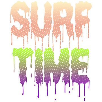 It's A Surf Tee Saying Surf Now Work Later! Surfing Time Is Time To Surf So Grab Your Board T-shirt by Customdesign200