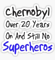 Chernobyl - Over 20 years and still no superheros Sticker