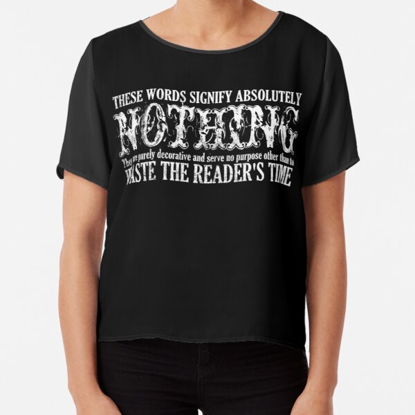 These Words Signify Nothing Waste Time  Chiffon Top