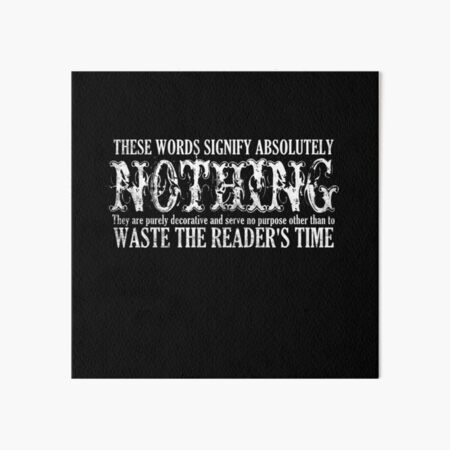 These Words Signify Nothing Waste Time  Art Board Print