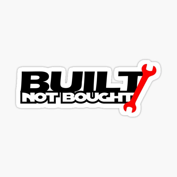 Built Not Bought (3) Sticker