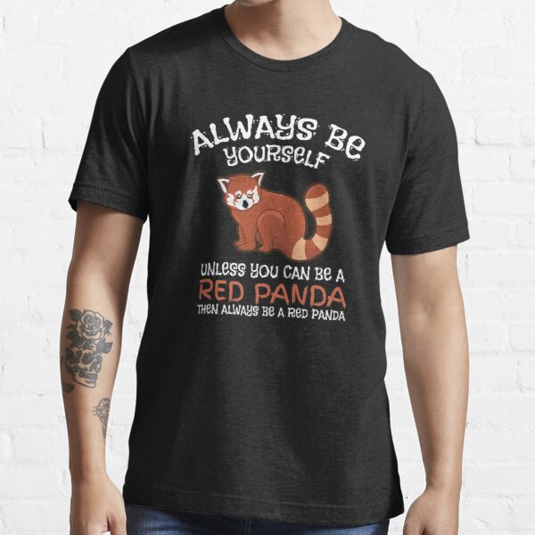 Always Be Yourself Unless You Can Be A Red Panda Apparel And Gifts Essential T-Shirt