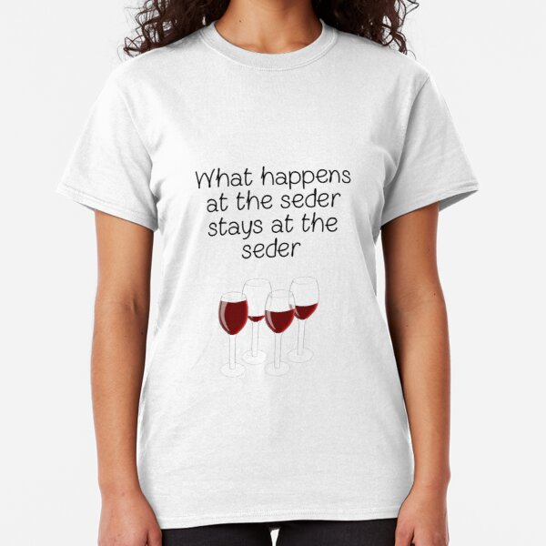 Passover Special - What Happens At The Seder Stays At The Seder! Classic T-Shirt