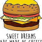 Sweet Dreams are made of Cheese by geeksweetie