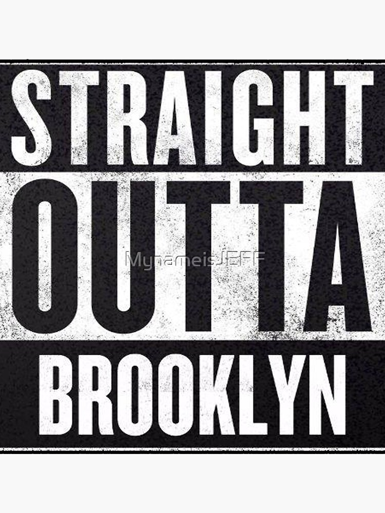 Straight Outta Brooklyn by MynameisJEFF