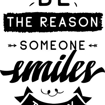 Be The Reason Someone Smiles Today by ProjectX23
