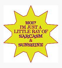 I'm a Ray of Sarcasm & Sunshine Photographic Print