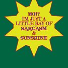 I'm a Ray of Sarcasm & Sunshine... by asktheanus